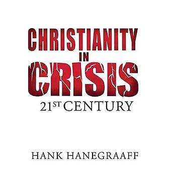 Christianity in Crisis - 21st Century by Hank Hanegraaff - 97808499645