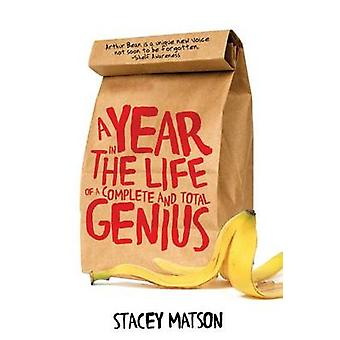 A Year in the Life of a Complete and Total Genius by Stacey Matson -