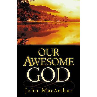 Our Awesome God by John F. MacArthur - 9781581342895 Book