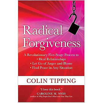 Radical Forgiveness - A Revolutionary Five-Stage Process to Heal Relat
