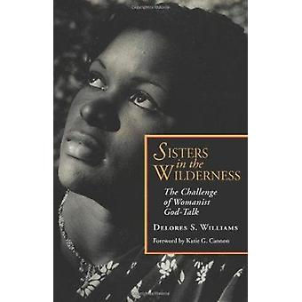 Sisters in the Wilderness - The Challenge of Womanist God-talk by Delo
