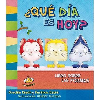 Que Dia Es Hoy? Libro Sobre Las Formas by Graciela Repun - Florencia