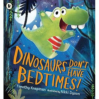 Dinosaurs Dont Have Bedtimes by Timothy Knapman