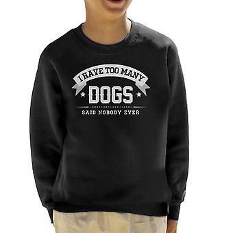I Have Too Many Dogs Said Nobody Ever Kid's Sweatshirt