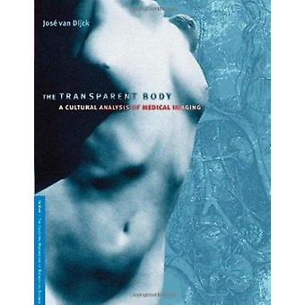 The Transparent Body - A Cultural Analysis of Medical Imaging by Jose