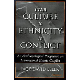 From Culture to Ethnicity to Conflict - An Anthropological Perspective