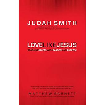 Love Like Jesus - Reaching Others with Passion and Purpose by Judah Sm