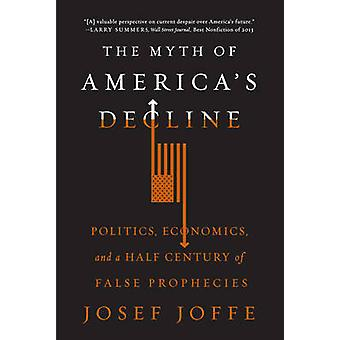 The Myth of America's Decline - Politics - Economics - and a Half Cent