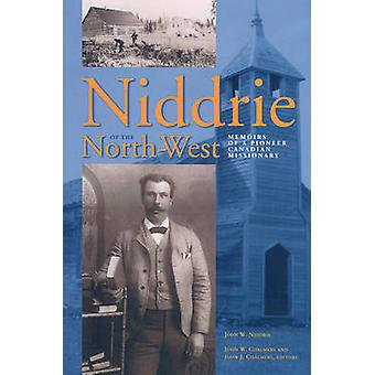 Niddrie of the North-West - Memoirs of a Pioneer Canadian Missionary b