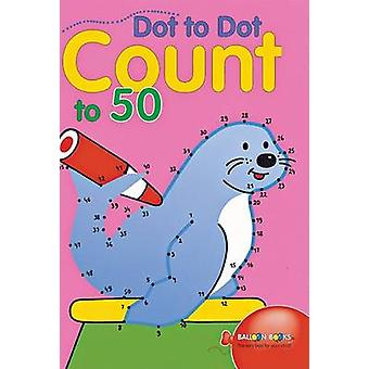 Dot to Dot Count to 50 by Balloon Books - 9781402706318 Book