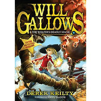 Will Gallows and the Wolfer's Deadly Magic by Derek Keilty - 97817834