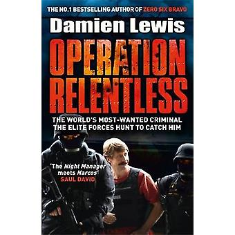 Operation Relentless - The Hunt for the Richest - Deadliest Criminal i