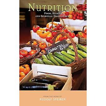 Nutrition - Food - Health and Spiritual Development by Rudolf Steiner