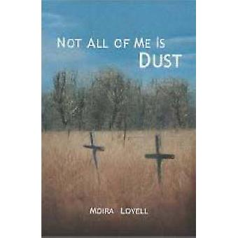 Not All of Me is Dust by Moira Lovell - 9781869140588 Book