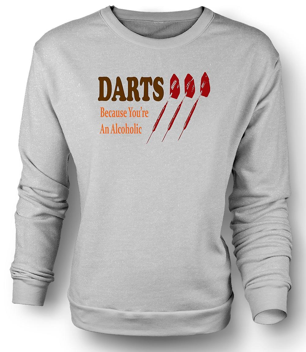 Mens Sweatshirt Darts Cos You're An Alcoholic - Funny