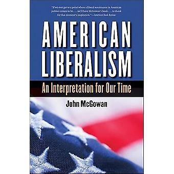 American Liberalism - An Interpretation for Our Time by John McGowan -