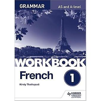 French A-level Grammar Workbook 1 by Kirsty Thathapudi - 978151041722