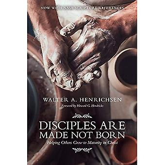 Disciples Are Made Not Born: How to Help Others Grow to Maturity in Christ