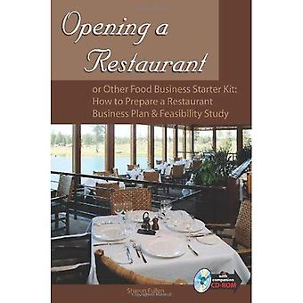 Opening a Restaurant: Or Other Food Business Starter Kit - How to Prepare a Restaurant Business Plan and Feasibility Study