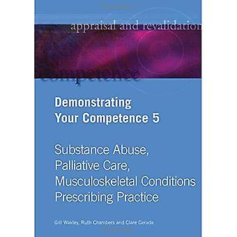 Demonstrating Your Competence: v. 5: Substance Abuse, Palliative Care, Musculoskeletal Conditions, Prescribing...