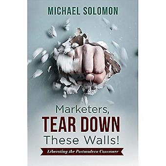 Marketers, Tear Down These Walls!: Liberating the Postmodern Consumer