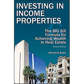 Investing in Income Properties, Second Edition: The Big Six Formula for Achieving Wealth in Real Estate