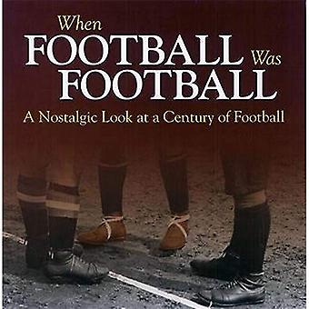 When Football Was Football: A Nostalgic Look at a Century of Football 2015