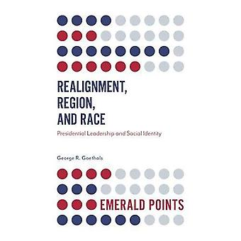 Realignment, Region, and Race: Presidential Leadership and Social Identity (Emerald Points)