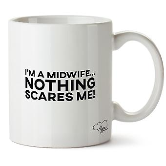 Hippowarehouse I'm A Midwife Nothing Scares Me Printed Mug Cup Ceramic 10oz