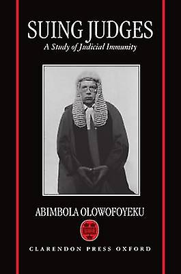 Suing Judges A Study of Judicial Immunity by Olowofoyeku & Abimbola