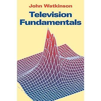 Television Fundamentals by Watkinson & John