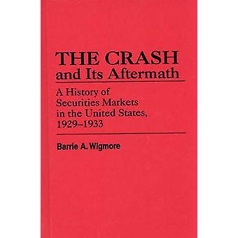 The Crash and Its Aftermath A History of Securities Markets in the United States 19291933 by Wigmore & Barrie A.