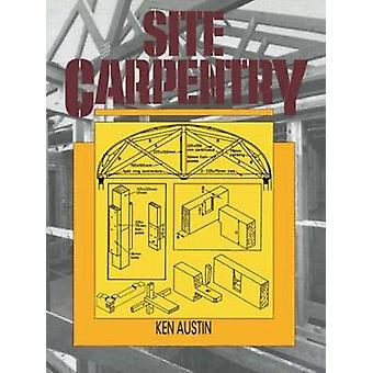 Site Carpentry by Austin & C. K.