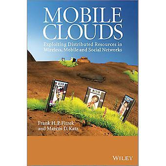 ワイヤレス ・ モバイル ・ Fitzek ・ フランク H. p. による社会的ネットワークに分散した資源を利用するモバイル ・ クラウド