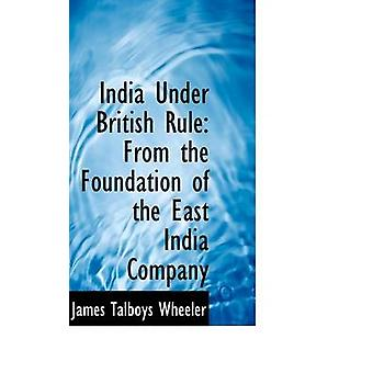 India Under British Rule From the Foundation of the East India Company by Wheeler & James Talboys
