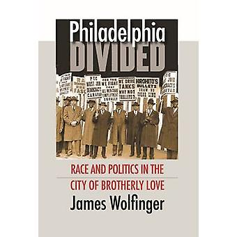 Philadelphia Divided Race and Politics in the City of Brotherly Love by Wolfinger & James