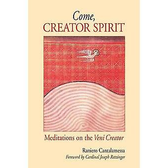 Come Creator Spirit Meditations on the Veni Creator by Cantalamessa & Raniero