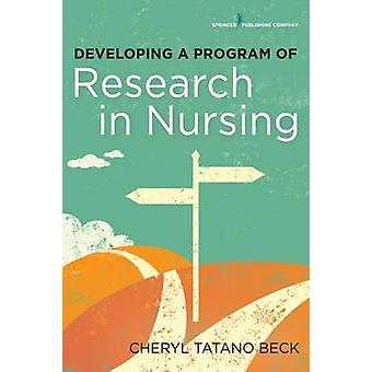 Developing a Program of Research in Nursing by Beck & Cheryl Tatano