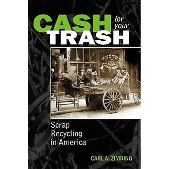 Cash For Your Trash Scrap Recycling in America by Zimring & Carl A.