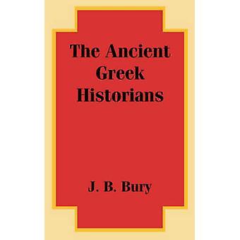 De antika grekiska historikerna av begrava & J. B.
