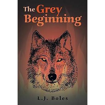 The Grey Beginning by Boles & L. J.