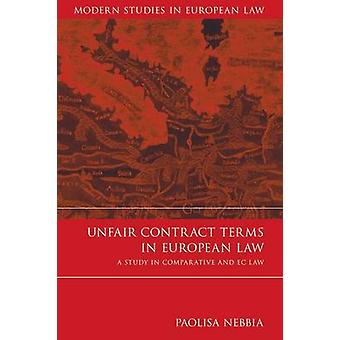 Unfair Contract Terms in European Law A Study in Comparative and EC Law by Nebbia & Paolisa