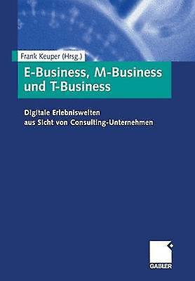 EBusiness MBusiness und TBusiness  Digitale Erlebniswelten aus Sicht von ConsultingUnternehmen by Keuper & Frank