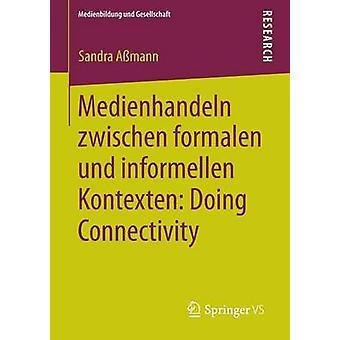 Medienhandeln zwischen formalen und informellen Kontexten Doing Connectivity by Amann & Sandra