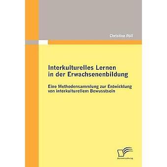 Interkulturelles Lernen i der Erwachsenenbildung Eine Methodensammlung zur Entwicklung von interkulturellem Bewusstsein av Rll & Christine