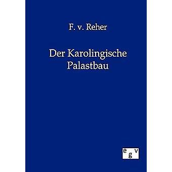 Der Karolingische Palastbau by Reher & F. Von