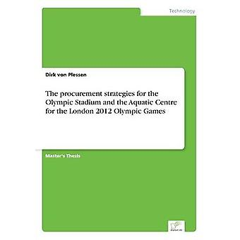 The procurement strategies for the Olympic Stadium and the Aquatic Centre for the London 2012 Olympic Games by von Plessen & Dirk