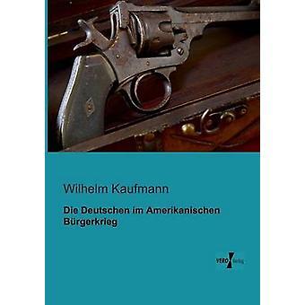Die Deutschen im Amerikanischen Brgerkrieg por Kaufmann & Wilhelm