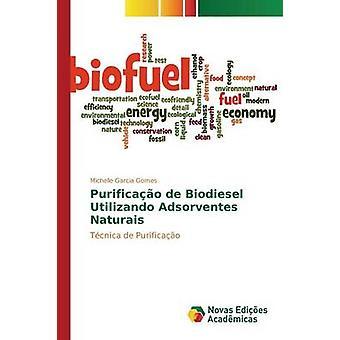 Purificao de Biodiesel Utilizando Adsorventes Naturais by Garcia Gomes Michelle