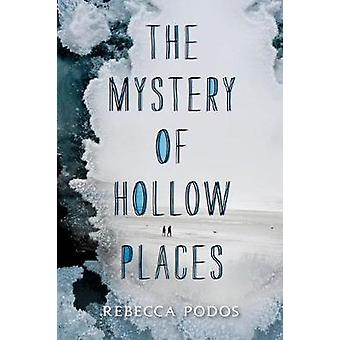 The Mystery of Hollow Places by Rebecca Podos - 9780062373359 Book